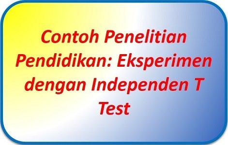 Contoh Penelitian Pendidikan Eksperimen Dengan T Test Uji Statistik